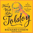 How to Write Like Tolstoy Lib/E: A Journey Into the Minds of Our Greatest Writers Cover Image