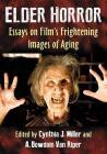Elder Horror: Essays on Film's Frightening Images of Aging Cover Image