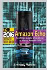 Amazon Echo: 2016 - The Ultimate Guide for Advanced Users to Master Amazon Echo (Booklet) Cover Image
