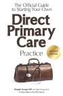 The Official Guide to Starting Your Own Direct Primary Care Practice Cover Image