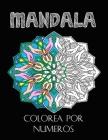 Mandala colorea por numeros: Un libro de actividades con 40 mandalas para colorear para todas las edades Cover Image