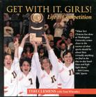 Get with It, Girls!: Life is Competition Cover Image