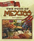 The Food of Mexico (Flavors of the World) Cover Image