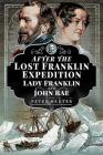 After the Lost Franklin Expedition: Lady Franklin and John Rae Cover Image