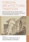 Forging Architectural Tradition: National Narratives, Monument Preservation and Architectural Work in the Nineteenth-Century Cover Image