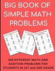 Big Book of Simple Math Problems: 350 Different Math and Addition Problems for Students in 1st and 2nd Grade, Perfect for Kids of All Ages and for Sch Cover Image