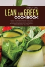 Lean and Green Cookbook: Reset Your Metabolism and Lose Weight Quickly. Budget Friendly Beginner's Recipes to Lose Weight Fast and Stay Healthy Cover Image