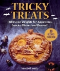 Tricky Treats: Halloween Delights for Appetizers, Snacks, Dinner, and Dessert! Cover Image