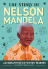 The Story of Nelson Mandela: A Biography Book for New Readers Cover Image