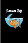 Dream Big: For Animal Lovers Shark Cute Designs Animal Composition Book Smiley Sayings Funny Vet Tech Veterinarian Animal Rescue Cover Image