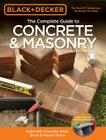 Black & Decker The Complete Guide to Concrete & Masonry, 4th Edition: Build with Concrete, Brick, Block & Natural Stone (Black & Decker Complete Guide) Cover Image