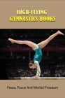 High-Flying Gymnastics Books: Fears, Focus And Mental Freedom: Preschool Exercise Books Cover Image