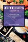 Asiatisches Kochbuch 2021: Super Leckere Asiatische Rezepte (Asian Recipes 2021 German Edition) Cover Image