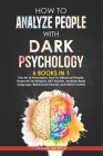 How to Analyze People with Dark Psychology: 6 BOOKS IN 1: The Art of Persuasion, How to Influence People, Hypnosis Techniques, NLP Secrets, Analyze Bo Cover Image