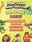keep calm and watch detective Aarav how he will behave with plant and animals: A Gorgeous Coloring and Guessing Game Book for Aarav /gift for Aarav, t Cover Image