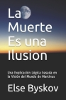La Muerte Es una Ilusion: Una Explicación Lógica basada en la Visión del Mundo de Martinus Cover Image