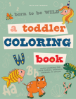 Born to Be Wild: A Toddler Coloring Book Including Early Lettering Fun with Letters, Numbers, Animals, and Shapes Cover Image