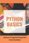 Python Basics: Python Programming Net Intermediate: Python Tutorial For Advanced Programmers Cover Image