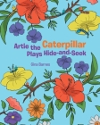 Artie the Caterpillar Plays Hide-and-Seek Cover Image