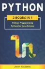 Python: 2 Books in 1: Python Programming & Data Science. Master Data Analysis in Less than 7 Days and Discover the Secrets of Cover Image