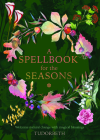 A Spellbook for the Seasons: Welcome Natural Change with Magical Blessings Cover Image