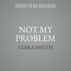 Not My Problem Lib/E Cover Image