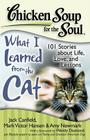 Chicken Soup for the Soul: What I Learned from the Cat: 101 Stories about Life, Love, and Lessons Cover Image