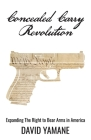 Concealed Carry Revolution: Expanding The Right to Bear Arms in America Cover Image