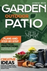 Garden Outdoor Patio: Plans and Step-By-Step Practical Instructions to Design and Build Your Outdoor Space (Easy and Inexpensive) Creative I Cover Image
