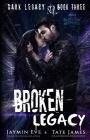Broken Legacy: A Dark High School Romance (Dark Legacy #3) Cover Image