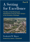A Setting For Excellence, Part II: The Story of the Planning and Development of the Ann Arbor Campus of the  University of Michigan Cover Image