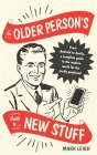 The Older Person's Guide to New Stuff: From Android to Zoella, a complete guide to the modern world for the easily perplexed Cover Image