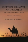 Cotton, Climate, and Camels in Early Islamic Iran: A Moment in World History Cover Image