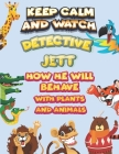 keep calm and watch detective Jett how he will behave with plant and animals: A Gorgeous Coloring and Guessing Game Book for Jett /gift for Jett, todd Cover Image