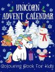 Unicorn Advent Calendar: Colouring Book For Kids 24 Numbered Christmas Colouring Pages t Cover Image