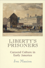Liberty's Prisoners: Carceral Culture in Early America (Early American Studies) Cover Image
