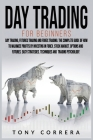 Day Trading for Beginners 3 in 1: Day Trading, Futures Trading and Forex Trading. The Complete Guide of How to Maximize Profits by Investing in Forex, Cover Image