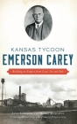 Kansas Tycoon Emerson Carey: Building an Empire from Coal, Ice and Salt Cover Image