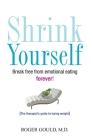 Shrink Yourself: Break Free from Emotional Eating Forever Cover Image