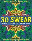 30 Swear Words to Color Your Anger Away: Stress Relief Curse Words Coloring Book for Adults: Profanity Coloring Book Cover Image