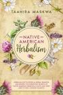 Native American Herbalism: 2 BOOKS IN 1. Herbalism Encyclopedia & Herbal Remedies and Recipes. Cover Image