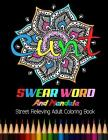 Cunt: Swear Word and Mandala Street Relieving Adult Coloring Book: 25 Unique Swear Word Coloring Designs and Stress Relievin Cover Image