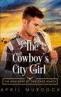 The Cowboy's City Girl: Opposites Attract Romance Cover Image