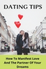 Dating Tips: How To Manifest Love And The Partner Of Your Dreams: Affirmations For Manifesting Love Cover Image