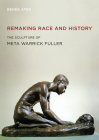 Remaking Race and History: The Sculpture of Meta Warrick Fuller Cover Image