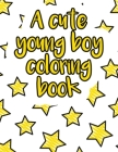 A cute young boy coloring book: A valuable and beautiful coloring book that helps to build your child confidence and Intelligence (100% children frien Cover Image