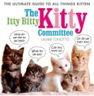 The Itty Bitty Kitty Committee: The Ultimate Guide to All Things Kitten Cover Image