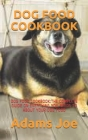 Dog Food Cookbook: Dog Food Cookbook: The Complete Guide on Everthing You Needs to about Your Dog Food Cover Image