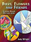 Birds, Flowers and Friends Stained Glass Pattern Book (Dover Pictorial Archives) Cover Image