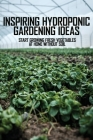 Inspiring Hydroponic Gardening Ideas: Start Growing Fresh Vegetables At Home Without Soil: Diy Hydroponic Lettuce System Cover Image